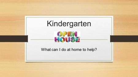Kindergarten What can I do at home to help?. LANGUAGE ARTS/WRITING What can I do at home to help?