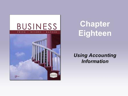 Chapter Eighteen Using Accounting Information. Copyright © Houghton Mifflin Company. All rights reserved.18 | 2 Learning Objectives 1.Explain why accounting.