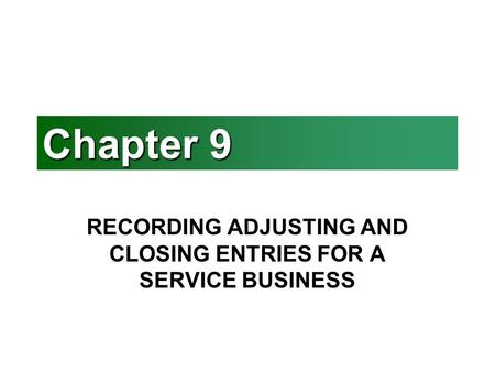 Chapter 9 RECORDING ADJUSTING AND CLOSING ENTRIES FOR A SERVICE BUSINESS.