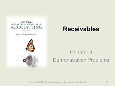 Chapter 8 Demonstration Problems Receivables Copyright © 2014 Pearson Education, Inc. publishing as Prentice Hall8-1.