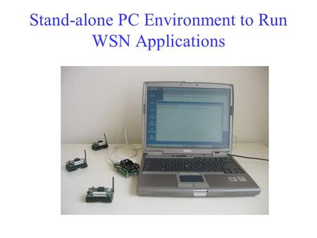 Stand-alone PC Environment to Run WSN Applications.