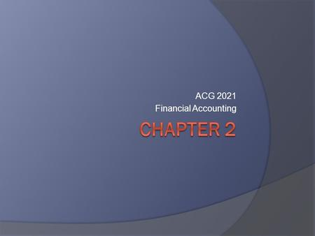 ACG 2021 Financial Accounting. SL1  Accounting Equation Accounting Equation.