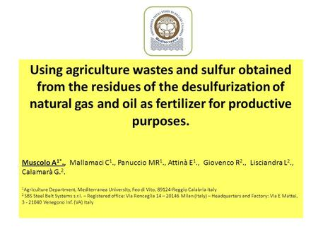 Using agriculture wastes and sulfur obtained from the residues of the desulfurization of natural gas and oil as fertilizer for productive purposes. Muscolo.