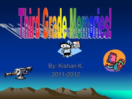 By: Kishan K. 2011-2012 This is our team project for the Daring Dogs!