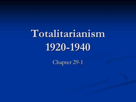 Totalitarianism 1920-1940 Chapter 29-1. Totalitarianism vs. Conservative Authoritarianism (Absolutism) Conservative Authoritarianism (absolutism) was.