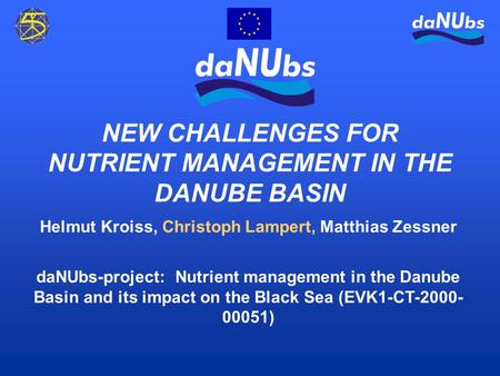 Helmut Kroiss, Christoph Lampert, Matthias Zessner daNUbs-project: Nutrient management in the Danube Basin and its impact on the Black Sea (EVK1-CT-2000-