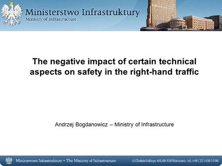 The negative impact of certain technical aspects on safety in the right-hand traffic Andrzej Bogdanowicz – Ministry of Infrastructure.