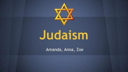 Judaism Amanda, Anna, Zoe. Major Beliefs ●Their is one God who is eternal ●The Messiah will come ●The Written and Oral Torahs (first 5 books of the Bible)