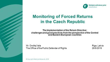 Monitoring of Forced Returns in the Czech Republic The Implementation of the Return Directive: challenges and good practices from the perspective of the.