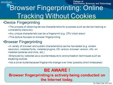 Browser Fingerprinting: Online Tracking Without Cookies Device Fingerprinting –The process of obtaining device characteristics for purposes such as device.