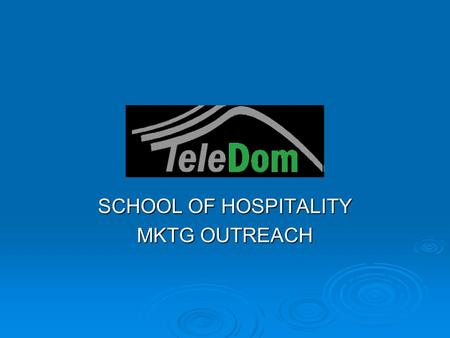 SCHOOL OF HOSPITALITY MKTG OUTREACH. PURPOSE  To increase awareness about Teledom Education School of Hospitality  To enroll the support of key stakeholders.