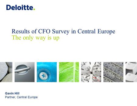 Results of CFO Survey in Central Europe The only way is up Gavin Hill Partner, Central Europe.