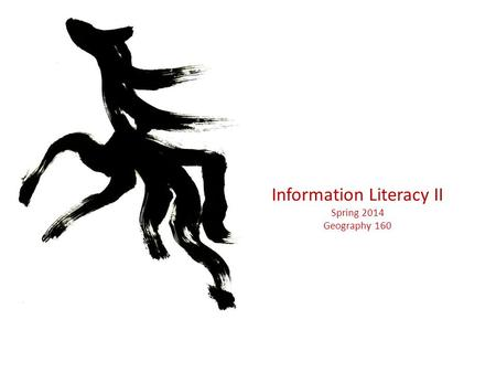 Information Literacy II Spring 2014 Geography 160.