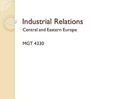 Industrial Relations Central and Eastern Europe MGT 4330.