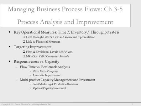 Managing Business Process Flows: Ch 3-5 Process Analysis and Improvement  Key Operational Measures: Time T, Inventory I, Throughput rate R  Link through.