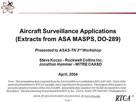 Page 1 Aircraft Surveillance Applications (Extracts from ASA MASPS, DO-289) Presented to ASAS-TN 3 rd Workshop Steve Koczo - Rockwell Collins Inc. Jonathan.