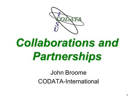 1 Collaborations and Partnerships John Broome CODATA-International.