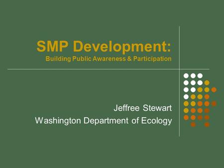 SMP Development: Building Public Awareness & Participation Jeffree Stewart Washington Department of Ecology.