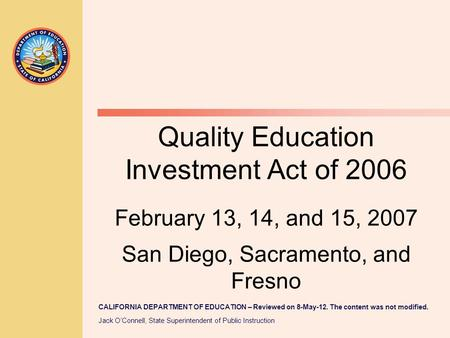 CALIFORNIA DEPARTMENT OF EDUCATION – Reviewed on 8-May-12. The content was not modified. Jack O'Connell, State Superintendent of Public Instruction Quality.