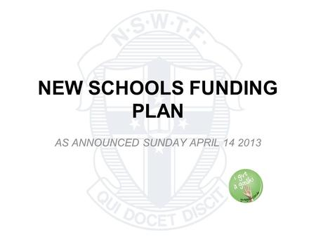 NEW SCHOOLS FUNDING PLAN AS ANNOUNCED SUNDAY APRIL 14 2013.
