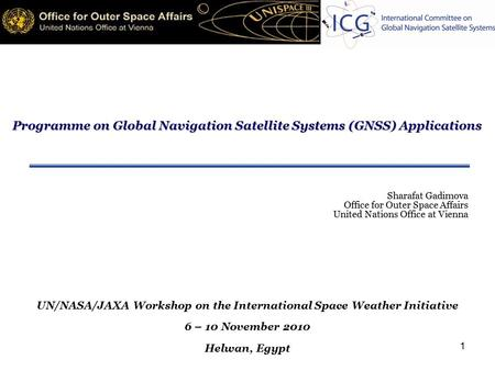 1 Programme on Global Navigation Satellite Systems (GNSS) Applications Programme on Global Navigation Satellite Systems (GNSS) Applications Sharafat Gadimova.