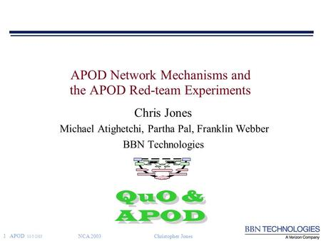 1 APOD 10/5/2015 NCA 2003Christopher Jones APOD Network Mechanisms and the APOD Red-team Experiments Chris Jones Michael Atighetchi, Partha Pal, Franklin.