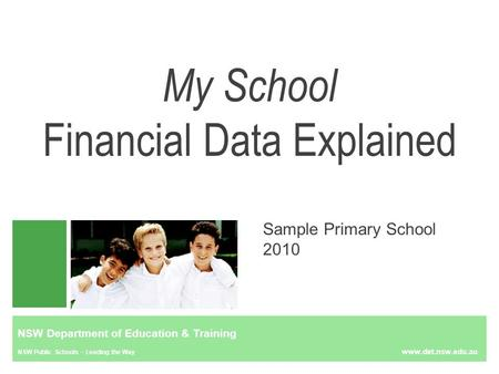 NSW Department of Education & Training NSW Public Schools – Leading the Way www.det.nsw.edu.au My School Financial Data Explained Sample Primary School.