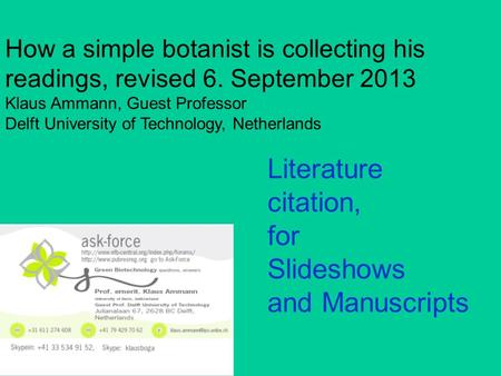 How a simple botanist is collecting his readings, revised 6. September 2013 Klaus Ammann, Guest Professor Delft University of Technology, Netherlands Literature.