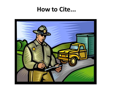 How to Cite.... A citation, yes, but not the kind we want to look at...