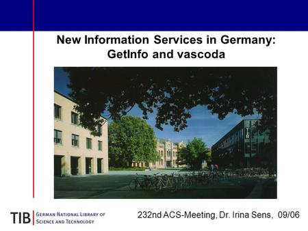New Information Services in Germany: GetInfo and vascoda 232nd ACS-Meeting, Dr. Irina Sens, 09/06.