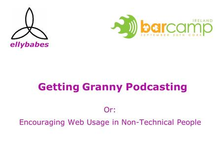 Getting Granny Podcasting Or: Encouraging Web Usage in Non-Technical People.