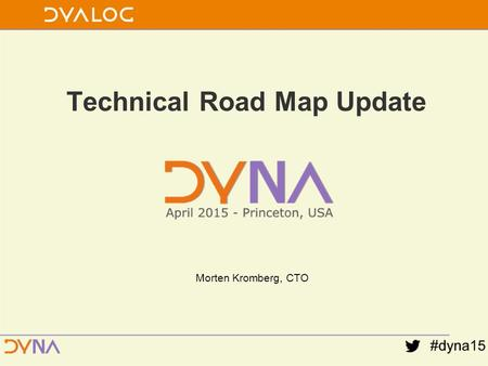 Technical Road Map Update Morten Kromberg, CTO. Show of Hands Workshops Today: –Putting Dyalog's Latest Features to Use –MiServer 3.0 – A Framework for.