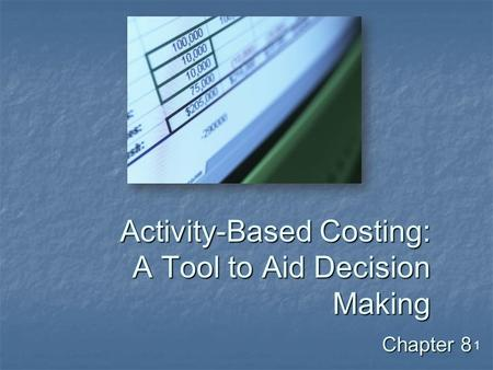 1 Activity-Based Costing: A Tool to Aid Decision Making Chapter 8.