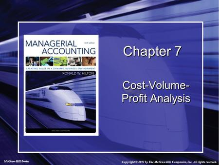 Chapter 7 Cost-Volume- Profit Analysis Copyright © 2011 by The McGraw-Hill Companies, Inc. All rights reserved. McGraw-Hill/Irwin.