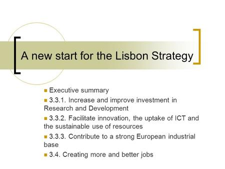 A new start for the Lisbon Strategy Executive summary 3.3.1. Increase and improve investment in Research and Development 3.3.2. Facilitate innovation,