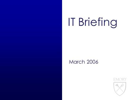 IT Briefing March 2006. 2 IT Briefing Agenda 3/16/06 Security Announcements eResearch Overview Housing Overview & Demo Update on current performance problems.