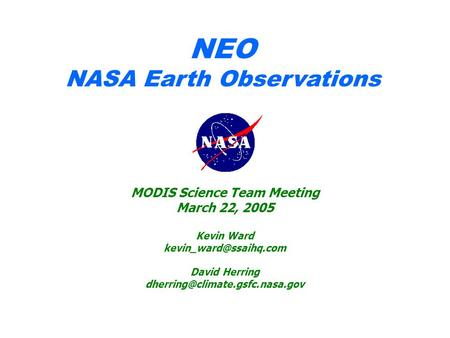 NEO NASA Earth Observations MODIS Science Team Meeting March 22, 2005 Kevin Ward David Herring