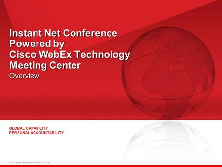 © 2008 Verizon. All Rights Reserved. PTEXXXXX XX/08 GLOBAL CAPABILITY. PERSONAL ACCOUNTABILITY. Instant Net Conference Powered by Cisco WebEx Technology.
