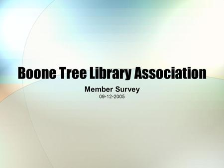 Boone Tree Library Association Member Survey 09-12-2005.