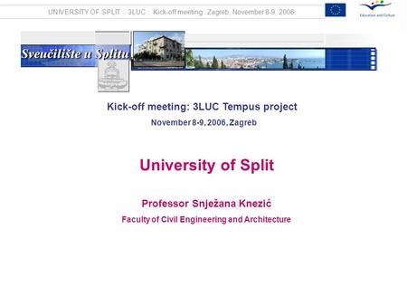 UNIVERSITY OF SPLIT :: 3LUC :: Kick-off meeting:: Zagreb, November 8-9, 2006. Kick-off meeting: 3LUC Tempus project November 8-9, 2006, Zagreb University.