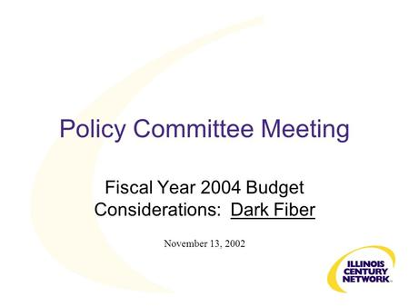 Policy Committee Meeting Fiscal Year 2004 Budget Considerations: Dark Fiber November 13, 2002.