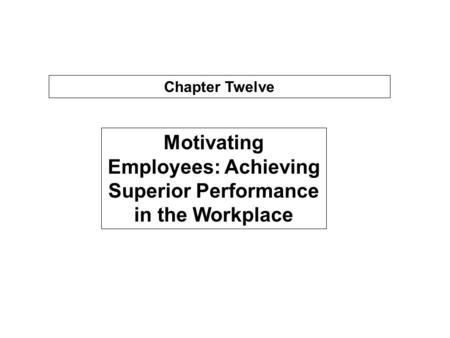 Motivating Employees: Achieving Superior Performance in the Workplace