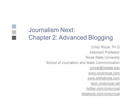 Journalism Next: Chapter 2: Advanced Blogging Cindy Royal, Ph.D Assistant Professor Texas State University School of Journalism and Mass Communication.