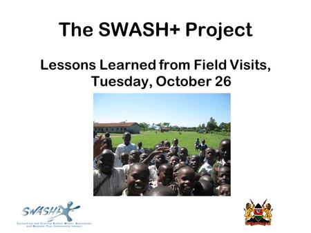 The SWASH+ Project Lessons Learned from Field Visits, Tuesday, October 26.