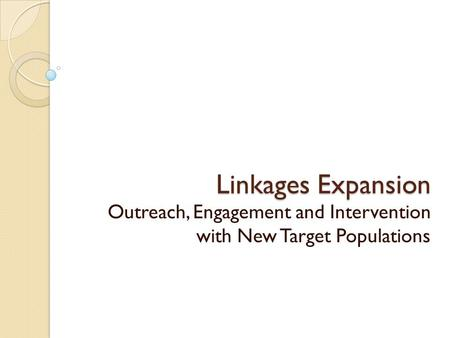 Linkages Expansion Outreach, Engagement and Intervention with New Target Populations.