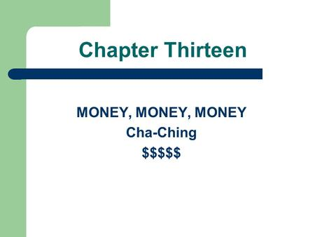 Chapter Thirteen MONEY, MONEY, MONEY Cha-Ching $$$$$