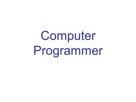 Computer Programmer. 3 Tasks that are performed Write, update, and maintain computer programs or software tasks Correct computer program errors Test programs.