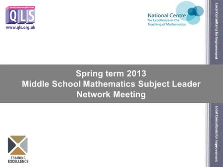 Spring term 2013 Middle School Mathematics Subject Leader Network Meeting.