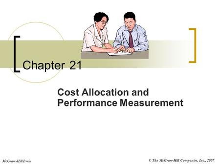 © The McGraw-Hill Companies, Inc., 2007 McGraw-Hill/Irwin Chapter 21 Cost Allocation and Performance Measurement.