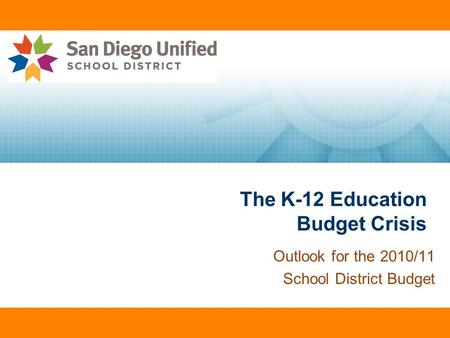 The K-12 Education Budget Crisis Outlook for the 2010/11 School District Budget.
